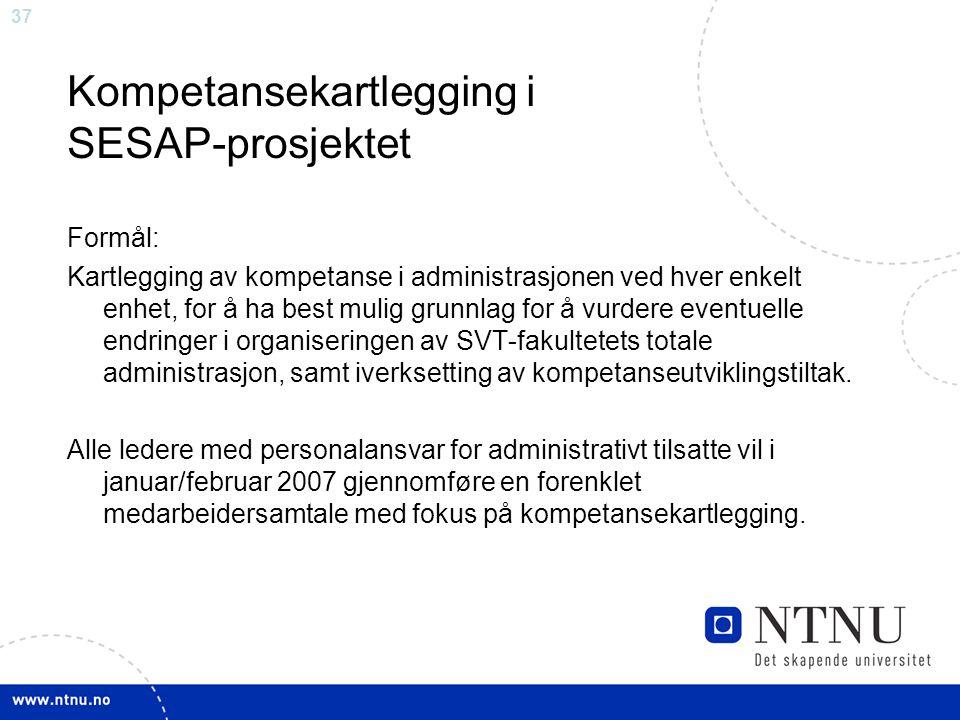 37 Kompetansekartlegging i SESAP-prosjektet Formål: Kartlegging av kompetanse i administrasjonen ved hver enkelt enhet, for å ha best mulig grunnlag f