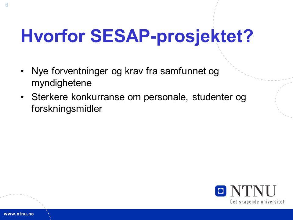 6 Hvorfor SESAP-prosjektet? Nye forventninger og krav fra samfunnet og myndighetene Sterkere konkurranse om personale, studenter og forskningsmidler