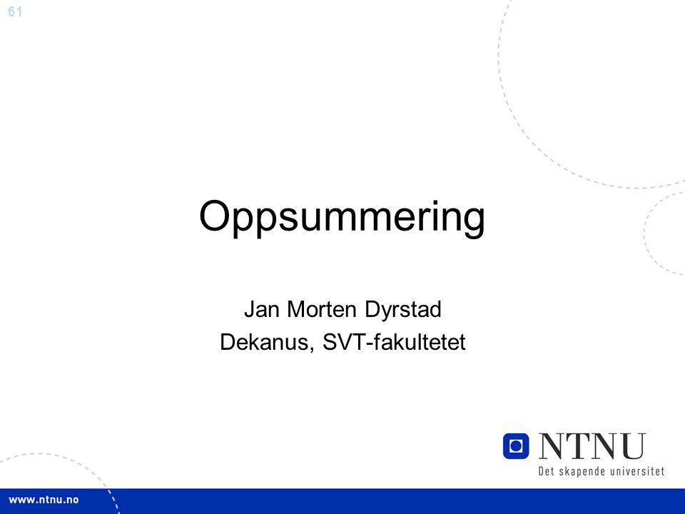 61 Oppsummering Jan Morten Dyrstad Dekanus, SVT-fakultetet