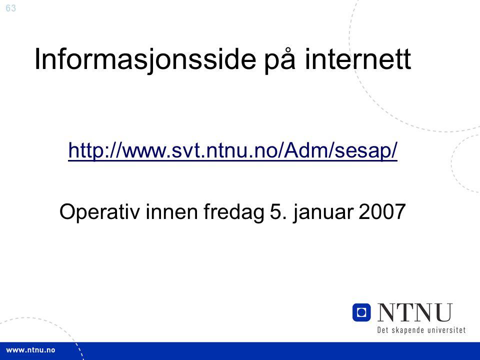 63 Informasjonsside på internett http://www.svt.ntnu.no/Adm/sesap/ Operativ innen fredag 5. januar 2007