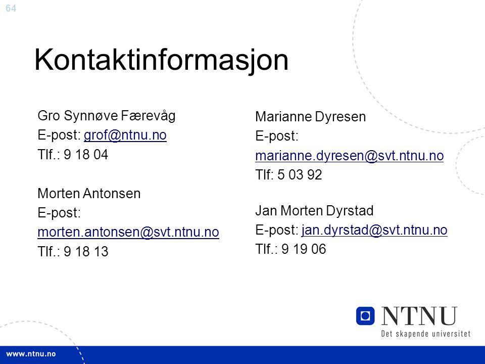 64 Kontaktinformasjon Gro Synnøve Færevåg E-post: grof@ntnu.nogrof@ntnu.no Tlf.: 9 18 04 Morten Antonsen E-post: morten.antonsen@svt.ntnu.no Tlf.: 9 1