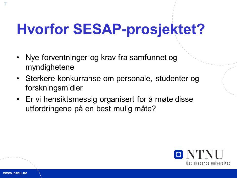 7 Hvorfor SESAP-prosjektet? Nye forventninger og krav fra samfunnet og myndighetene Sterkere konkurranse om personale, studenter og forskningsmidler E