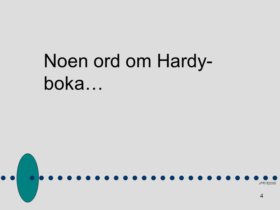 4 JFRYE2005 Noen ord om Hardy- boka…