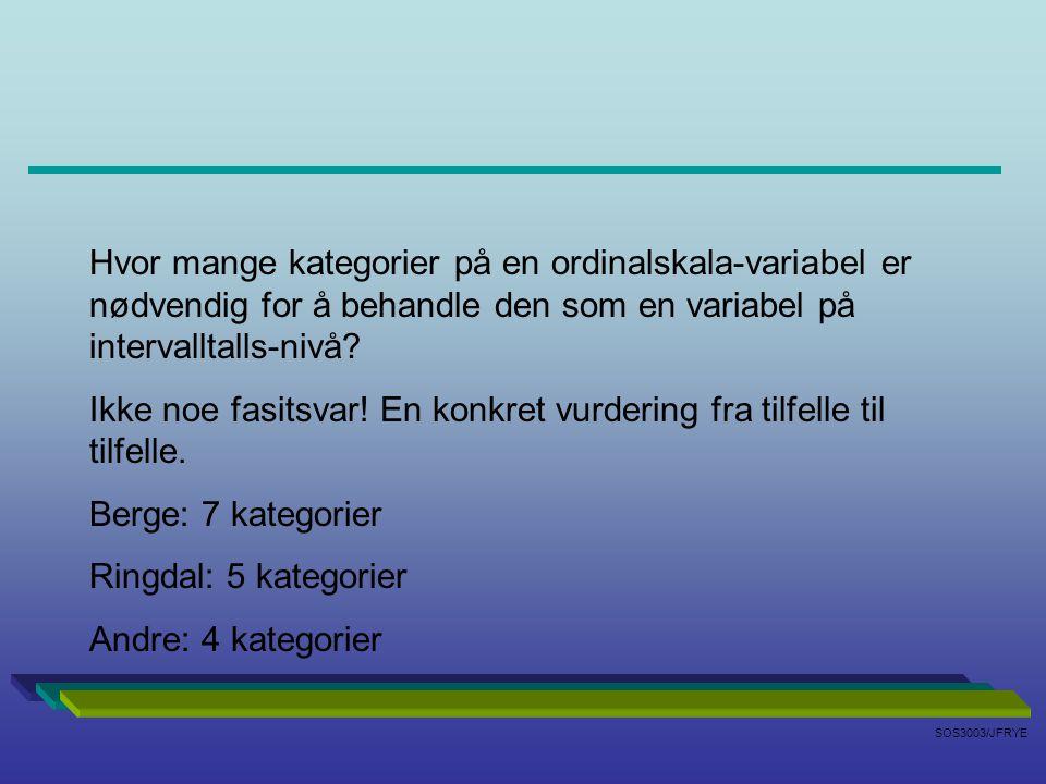 SOS3003/JFRYE På dette kurset / i semesteroppgaven: KRAVET ER AT MAN HAR MINST 7 KATEGORIER HVIS MAN SKAL BRUKE OLS-REGRESJON HVIS MAN VELGER Å BRUKE OLS-REGRESJON MED FÆRRE ENN 7 KATEGORIER, SÅ MÅ MAN BEGRUNNE EKSPLISITT HVORFOR DETTE ER VALGT SOM FREMGANGSMÅTE.