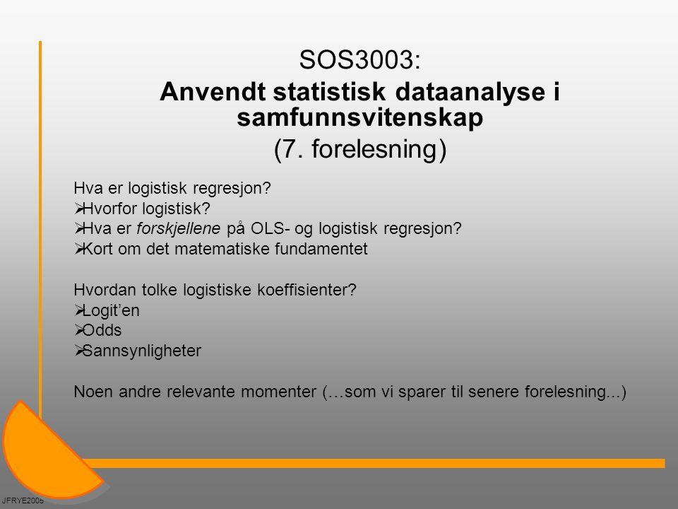 SOS3003: Anvendt statistisk dataanalyse i samfunnsvitenskap (7. forelesning) Hva er logistisk regresjon?  Hvorfor logistisk?  Hva er forskjellene på