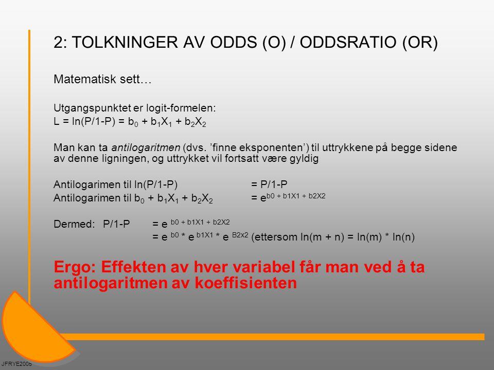 2: TOLKNINGER AV ODDS (O) / ODDSRATIO (OR) Matematisk sett… Utgangspunktet er logit-formelen: L = ln(P/1-P) = b 0 + b 1 X 1 + b 2 X 2 Man kan ta antil