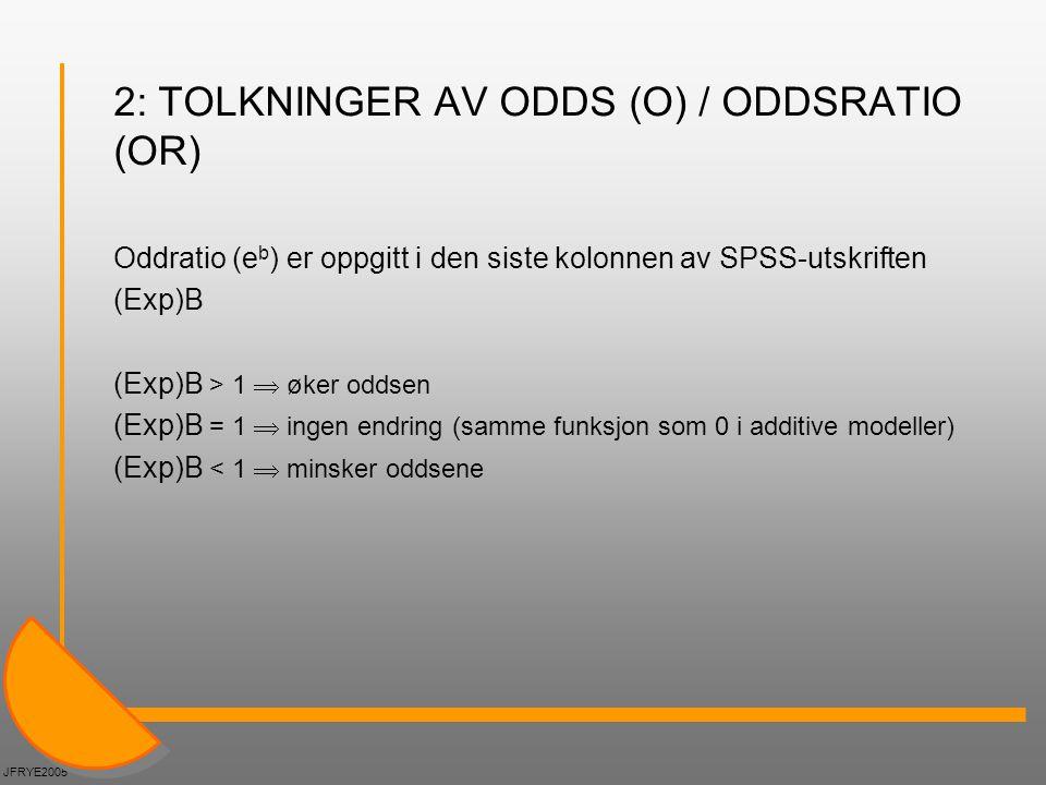 2: TOLKNINGER AV ODDS (O) / ODDSRATIO (OR) Oddratio (e b ) er oppgitt i den siste kolonnen av SPSS-utskriften (Exp)B (Exp)B > 1  øker oddsen (Exp)B =