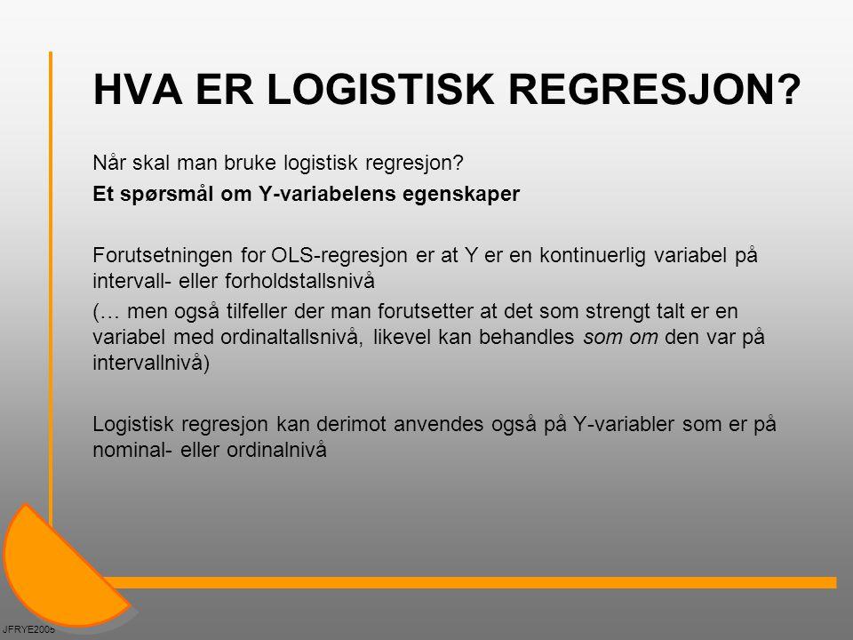 HVA ER LOGISTISK REGRESJON? Når skal man bruke logistisk regresjon? Et spørsmål om Y-variabelens egenskaper Forutsetningen for OLS-regresjon er at Y e