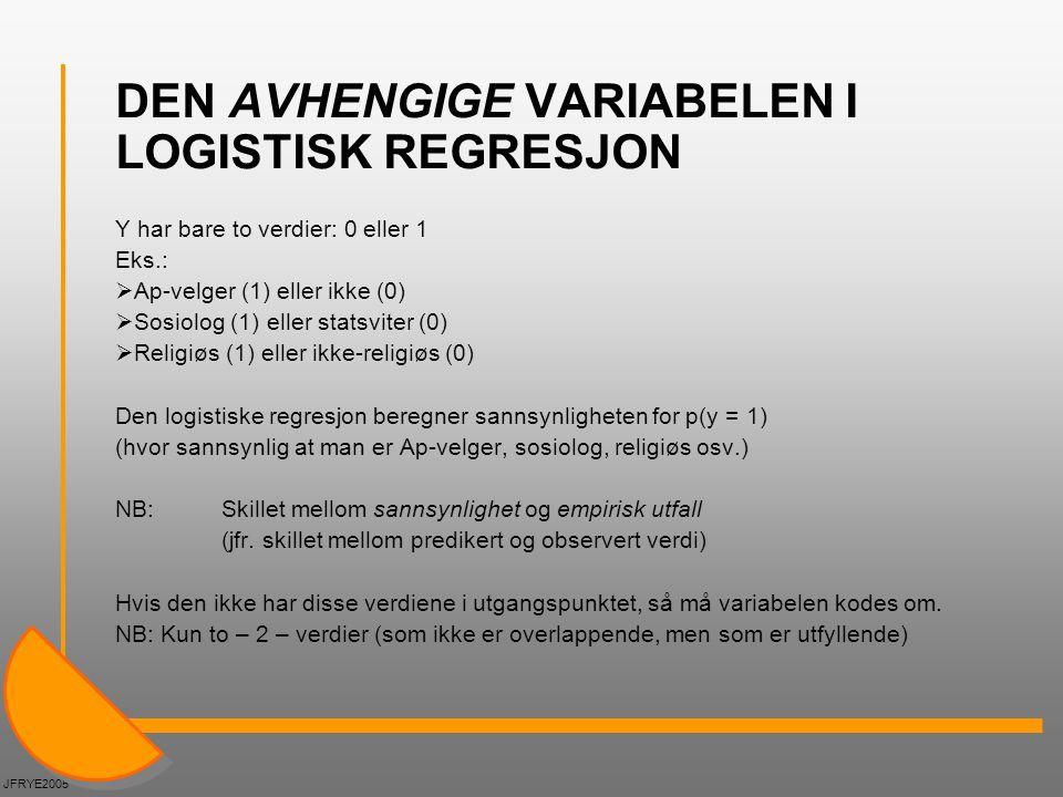 DEN AVHENGIGE VARIABELEN I LOGISTISK REGRESJON Y har bare to verdier: 0 eller 1 Eks.:  Ap-velger (1) eller ikke (0)  Sosiolog (1) eller statsviter (