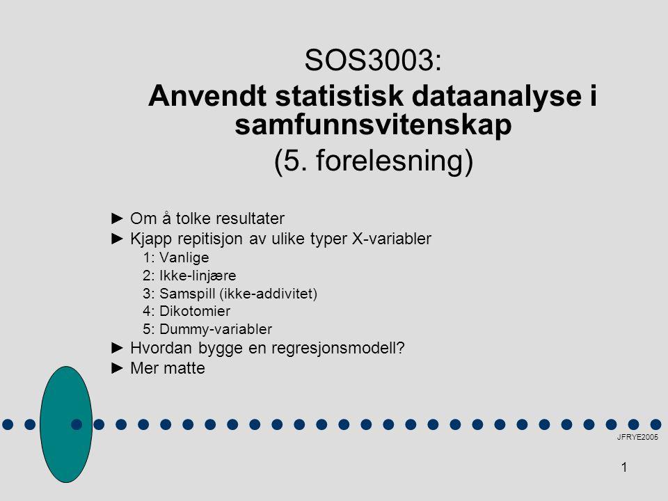 1 SOS3003: Anvendt statistisk dataanalyse i samfunnsvitenskap (5. forelesning) ► Om å tolke resultater ► Kjapp repitisjon av ulike typer X-variabler 1