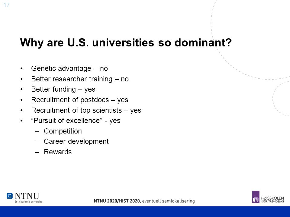 17 Why are U.S. universities so dominant? Genetic advantage – no Better researcher training – no Better funding – yes Recruitment of postdocs – yes Re
