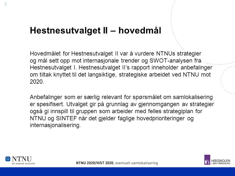 2 Hestnesutvalget II – hovedmål Hovedmålet for Hestnesutvalget II var å vurdere NTNUs strategier og mål sett opp mot internasjonale trender og SWOT-an