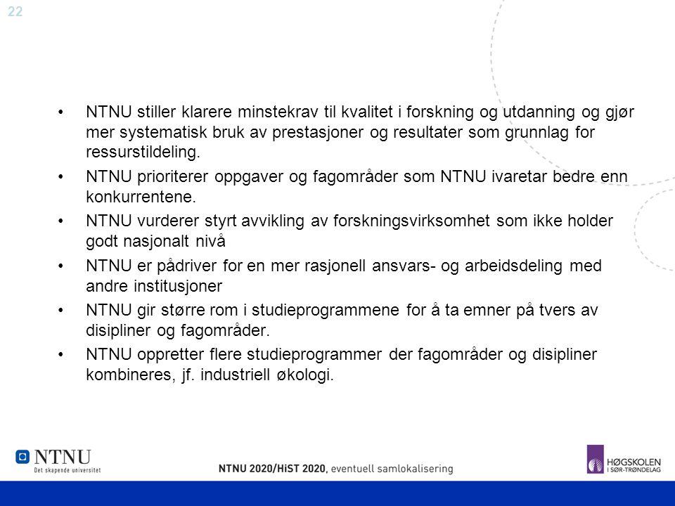 22 NTNU stiller klarere minstekrav til kvalitet i forskning og utdanning og gjør mer systematisk bruk av prestasjoner og resultater som grunnlag for r