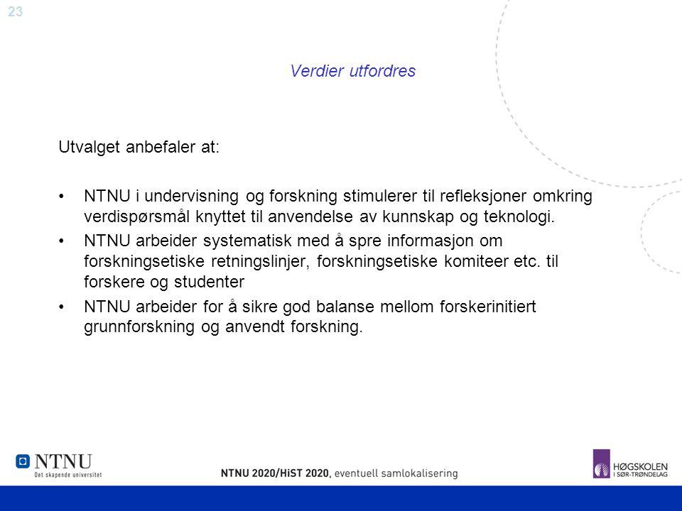 23 Verdier utfordres Utvalget anbefaler at: NTNU i undervisning og forskning stimulerer til refleksjoner omkring verdispørsmål knyttet til anvendelse
