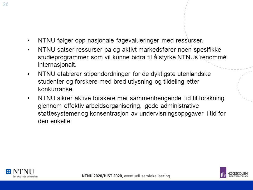 26 NTNU følger opp nasjonale fagevalueringer med ressurser. NTNU satser ressurser på og aktivt markedsfører noen spesifikke studieprogrammer som vil k