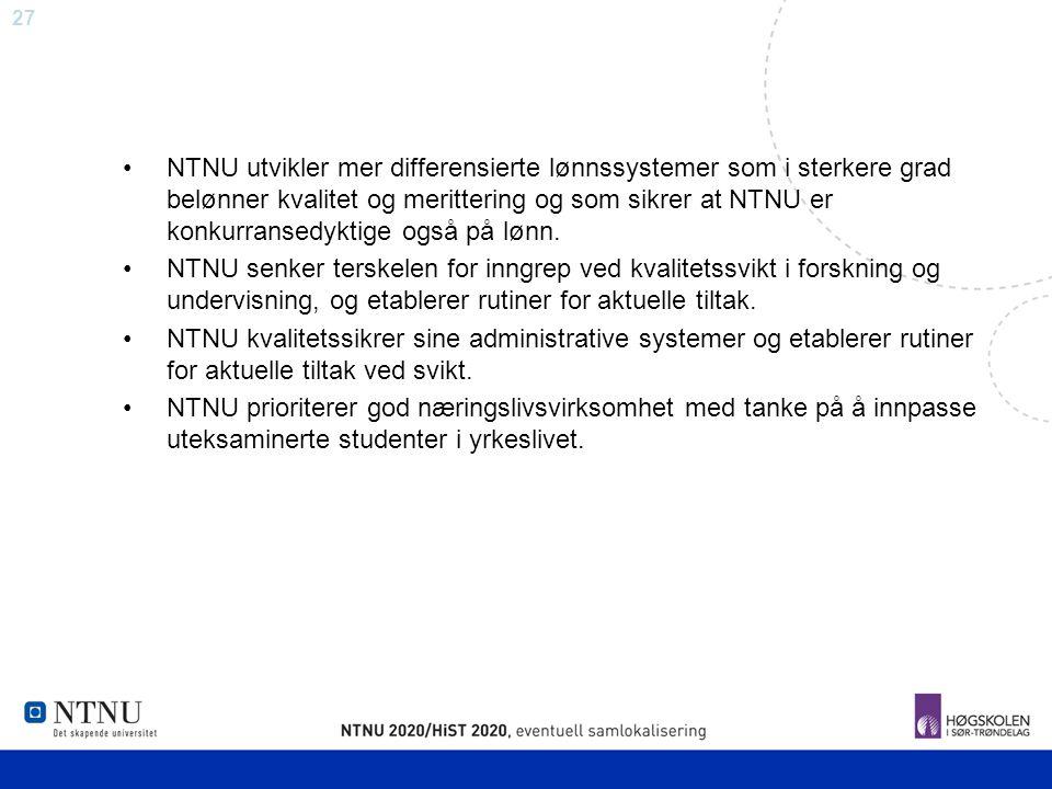 27 NTNU utvikler mer differensierte lønnssystemer som i sterkere grad belønner kvalitet og merittering og som sikrer at NTNU er konkurransedyktige ogs