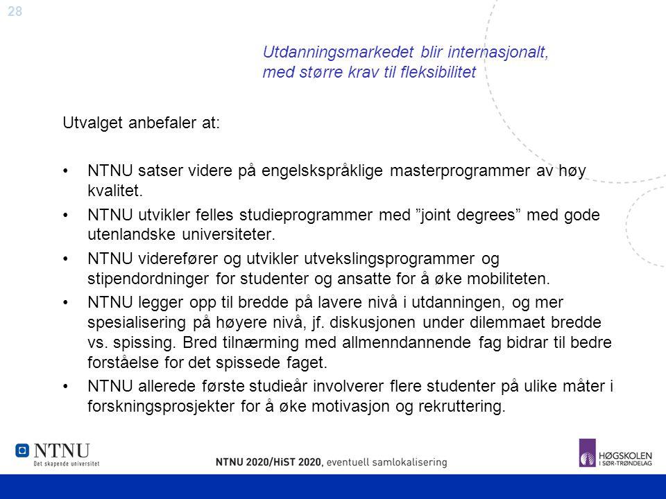 28 Utdanningsmarkedet blir internasjonalt, med større krav til fleksibilitet Utvalget anbefaler at: NTNU satser videre på engelskspråklige masterprogr