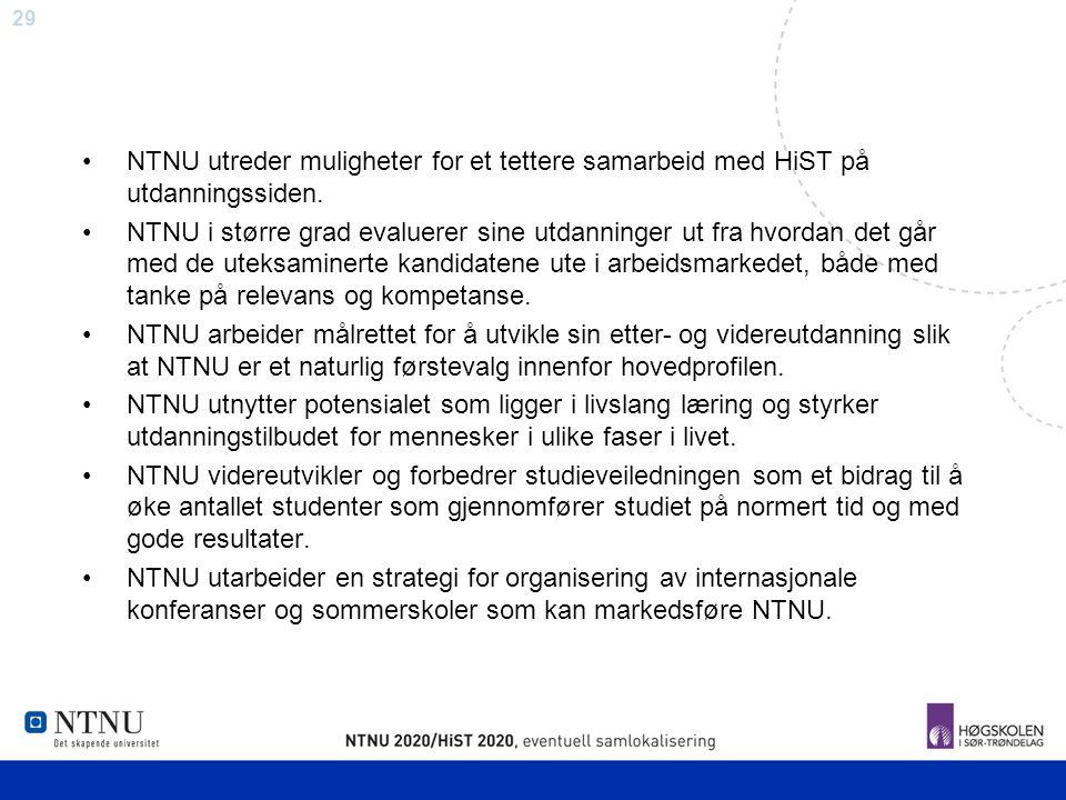29 NTNU utreder muligheter for et tettere samarbeid med HiST på utdanningssiden. NTNU i større grad evaluerer sine utdanninger ut fra hvordan det går