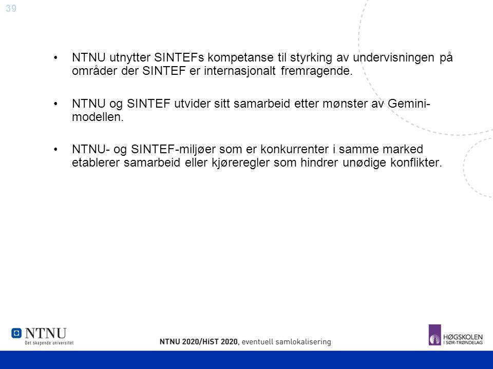 39 NTNU utnytter SINTEFs kompetanse til styrking av undervisningen på områder der SINTEF er internasjonalt fremragende. NTNU og SINTEF utvider sitt sa