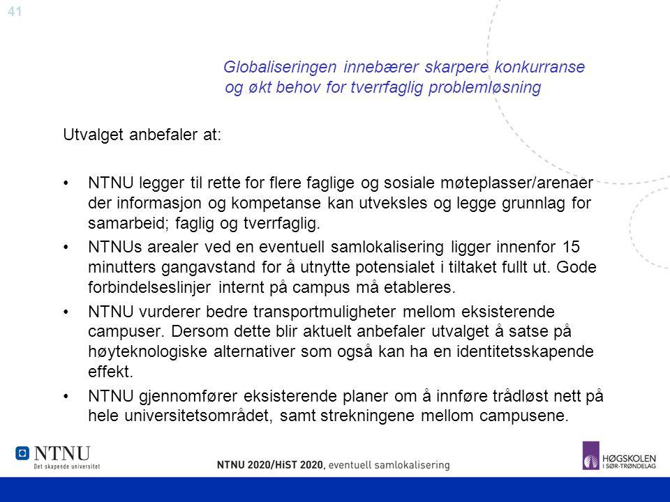 41 Globaliseringen innebærer skarpere konkurranse og økt behov for tverrfaglig problemløsning Utvalget anbefaler at: NTNU legger til rette for flere f
