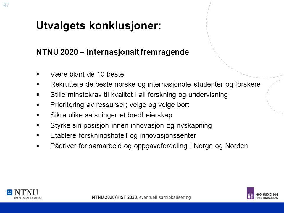 47 Utvalgets konklusjoner: NTNU 2020 – Internasjonalt fremragende  Være blant de 10 beste  Rekruttere de beste norske og internasjonale studenter og