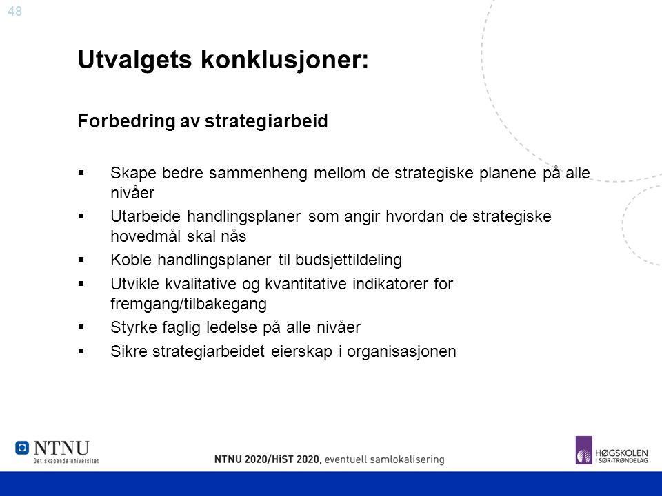 48 Utvalgets konklusjoner: Forbedring av strategiarbeid  Skape bedre sammenheng mellom de strategiske planene på alle nivåer  Utarbeide handlingspla