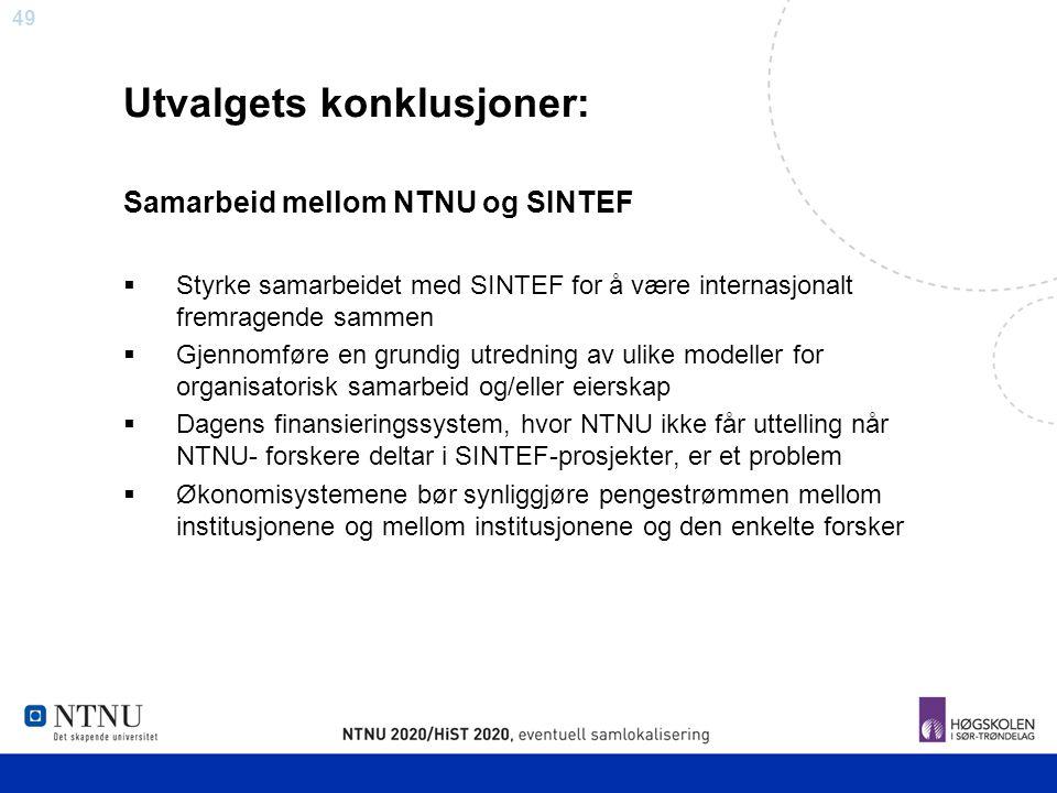 49 Utvalgets konklusjoner: Samarbeid mellom NTNU og SINTEF  Styrke samarbeidet med SINTEF for å være internasjonalt fremragende sammen  Gjennomføre