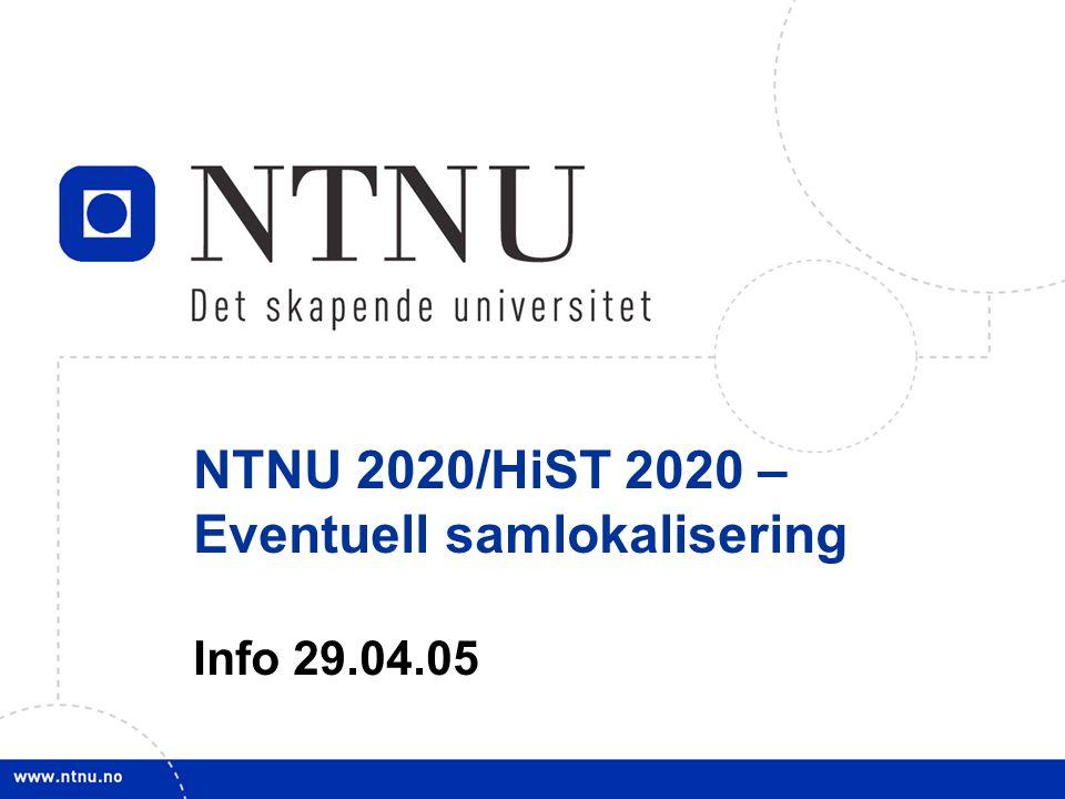 1 NTNU 2020/HiST 2020 – Eventuell samlokalisering Info 29.04.05