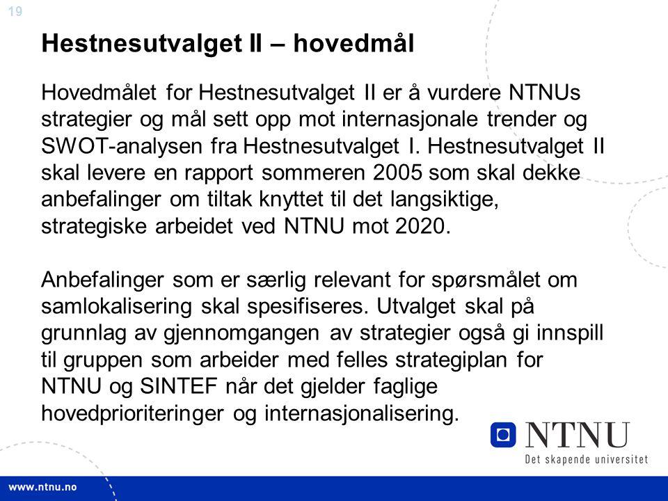 19 Hestnesutvalget II – hovedmål Hovedmålet for Hestnesutvalget II er å vurdere NTNUs strategier og mål sett opp mot internasjonale trender og SWOT-an
