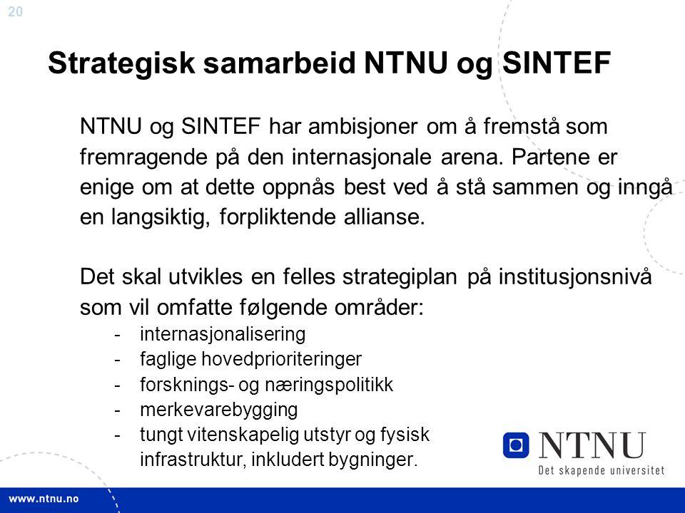 20 Strategisk samarbeid NTNU og SINTEF NTNU og SINTEF har ambisjoner om å fremstå som fremragende på den internasjonale arena. Partene er enige om at