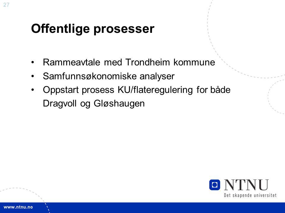 27 Offentlige prosesser Rammeavtale med Trondheim kommune Samfunnsøkonomiske analyser Oppstart prosess KU/flateregulering for både Dragvoll og Gløshau