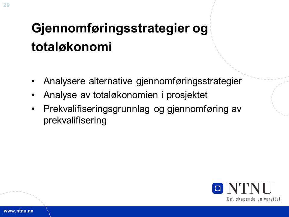 29 Gjennomføringsstrategier og totaløkonomi Analysere alternative gjennomføringsstrategier Analyse av totaløkonomien i prosjektet Prekvalifiseringsgru
