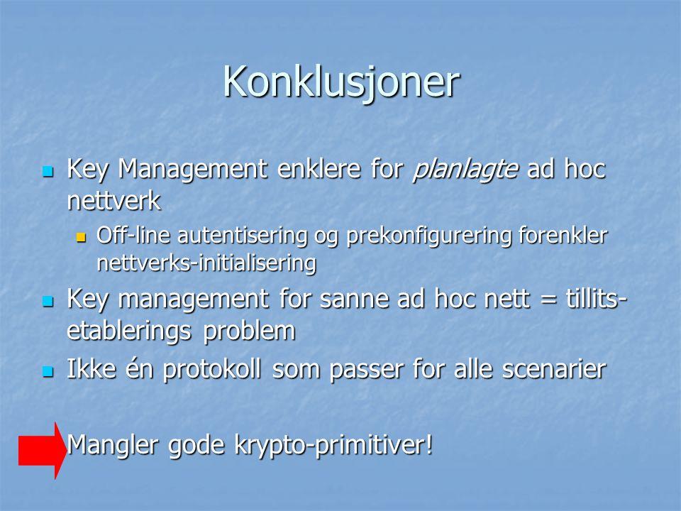 Konklusjoner Key Management enklere for planlagte ad hoc nettverk Key Management enklere for planlagte ad hoc nettverk Off-line autentisering og preko