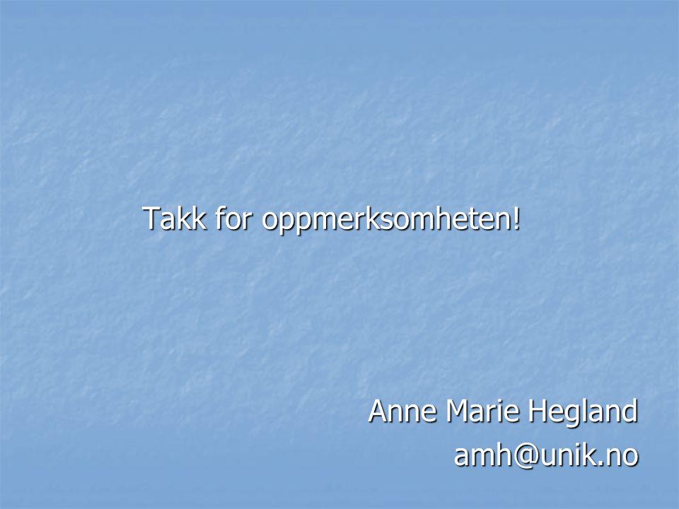 Takk for oppmerksomheten! Anne Marie Hegland amh@unik.no
