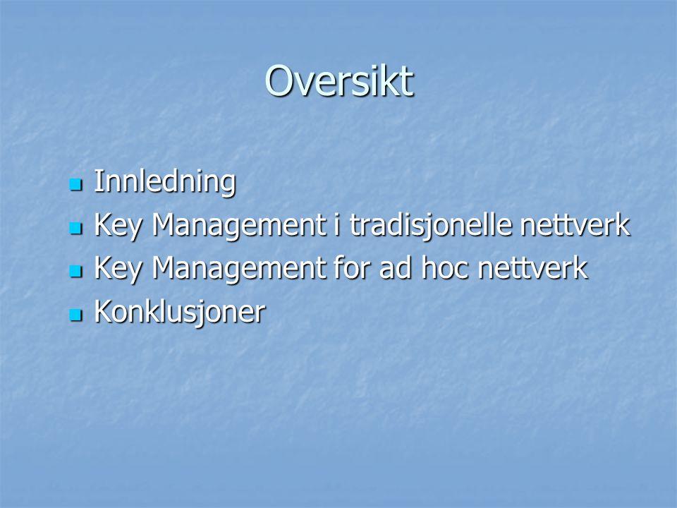 Oversikt Innledning Innledning Key Management i tradisjonelle nettverk Key Management i tradisjonelle nettverk Key Management for ad hoc nettverk Key