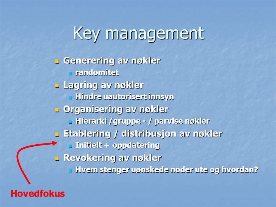 Generering av nøkler randomitet Lagring av nøkler Hindre uautorisert innsyn Organisering av nøkler Hierarki /gruppe - / parvise nøkler Etablering / di