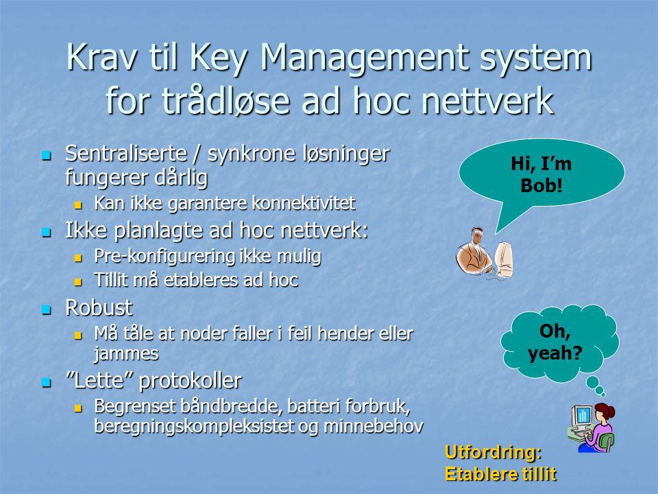 Krav til Key Management system for trådløse ad hoc nettverk Sentraliserte / synkrone løsninger fungerer dårlig Sentraliserte / synkrone løsninger fung