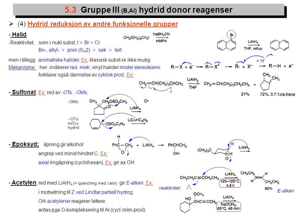 13  (4) Hydrid reduksjon av andre funksjonelle grupper - Halid -Reaktivitet, som i nukl subst; I > Br > Cl: Bn-, allyl- > prim (S N 2) > sek > tert m
