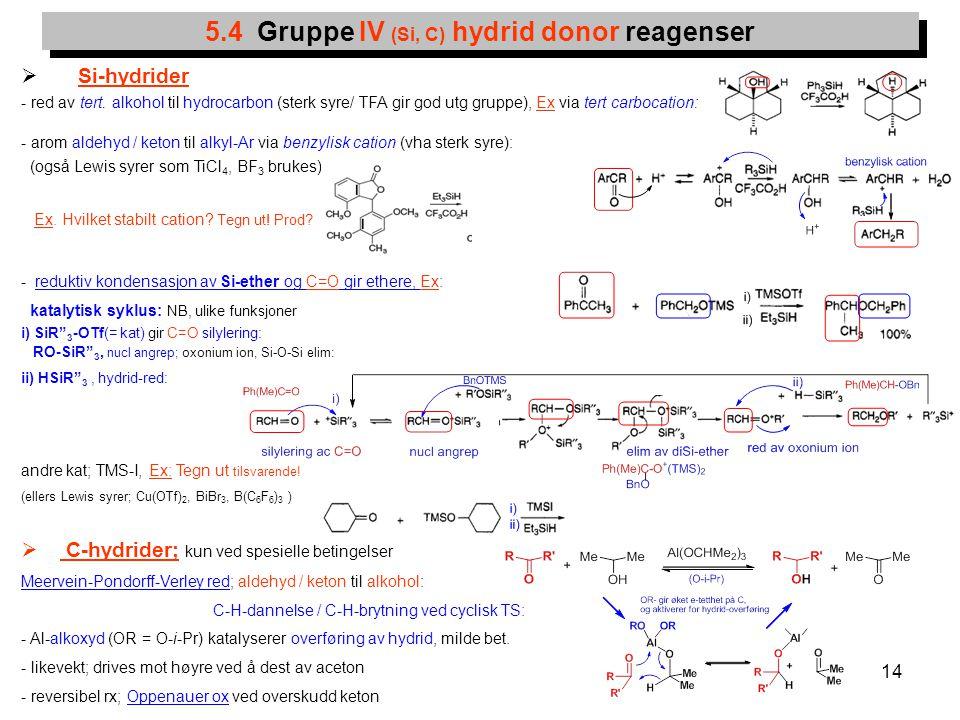 14  Si-hydrider - red av tert. alkohol til hydrocarbon (sterk syre/ TFA gir god utg gruppe), Ex via tert carbocation: - arom aldehyd / keton til alky