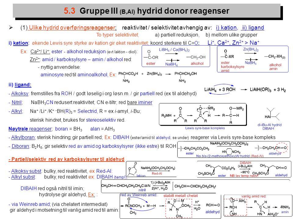 9  (1) Ulike hydrid overføringsreagenser; reaktivitet / selektivitet avhengig av: i) kation, ii) ligand To typer selektivitet; a) partiell reduksjon,