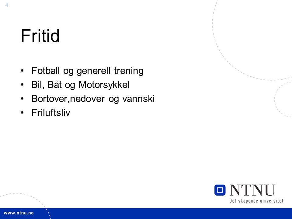 4 Fritid Fotball og generell trening Bil, Båt og Motorsykkel Bortover,nedover og vannski Friluftsliv