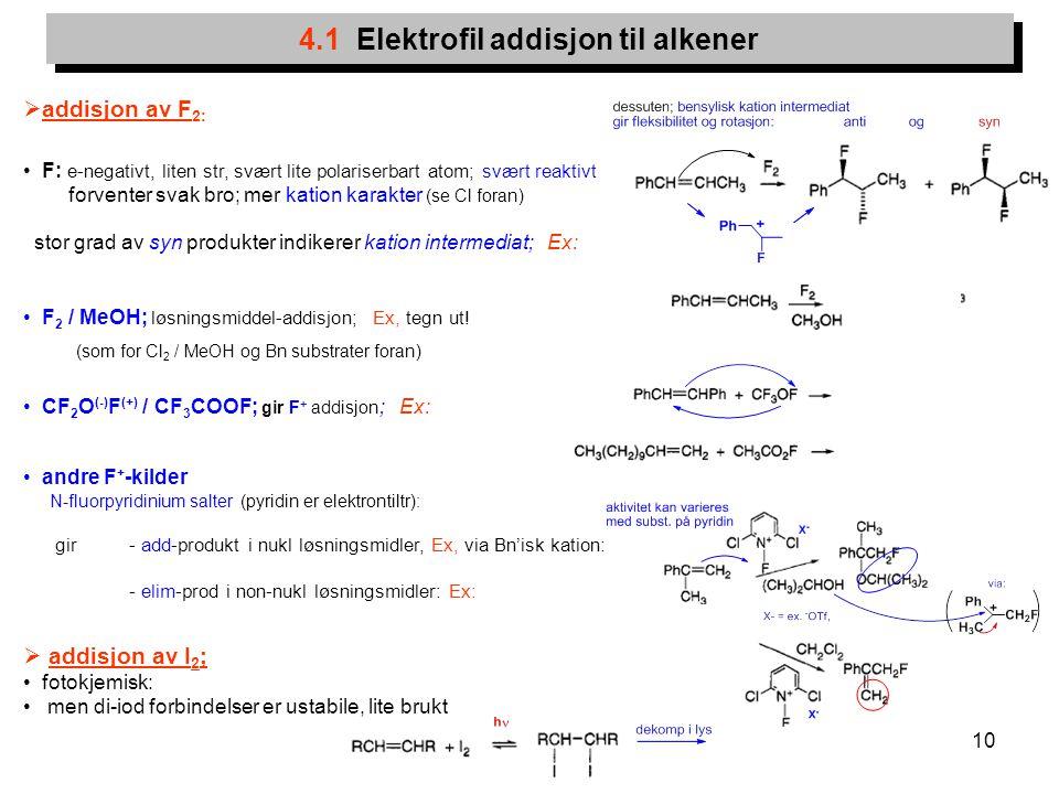 10 4.1 Elektrofil addisjon til alkener  addisjon av F 2: F: e-negativt, liten str, svært lite polariserbart atom; svært reaktivt forventer svak bro;