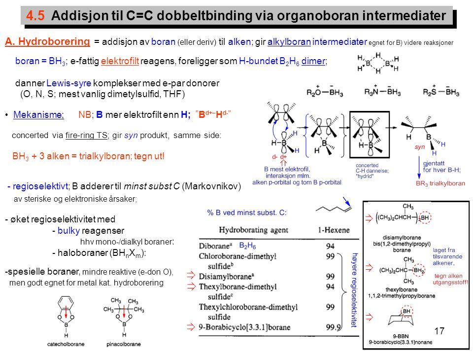 17 4.5 Addisjon til C=C dobbeltbinding via organoboran intermediater A. Hydroborering = addisjon av boran (eller deriv) til alken; gir alkylboran inte