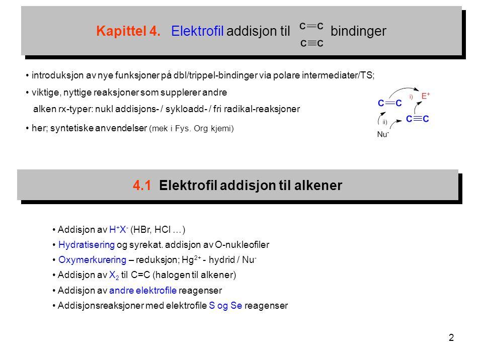 2 Kapittel 4. Elektrofil addisjon til bindinger introduksjon av nye funksjoner på dbl/trippel-bindinger via polare intermediater/TS; viktige, nyttige
