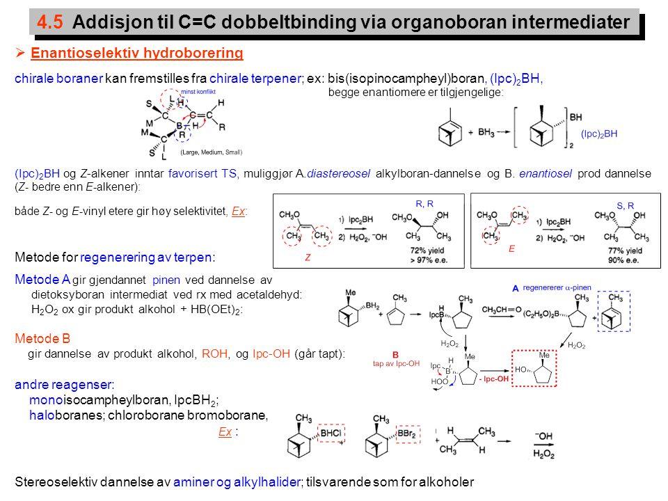 20 4.5 Addisjon til C=C dobbeltbinding via organoboran intermediater  Enantioselektiv hydroborering chirale boraner kan fremstilles fra chirale terpe