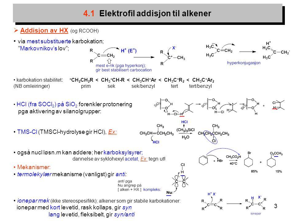 """3  Addisjon av HX (og RCOOH) via mest substituerte karbokation; """"Markovnikov's lov""""; karbokation stabilitet : + CH 2 CH 2 R < CH 3 + CH-R < CH 3 CH +"""