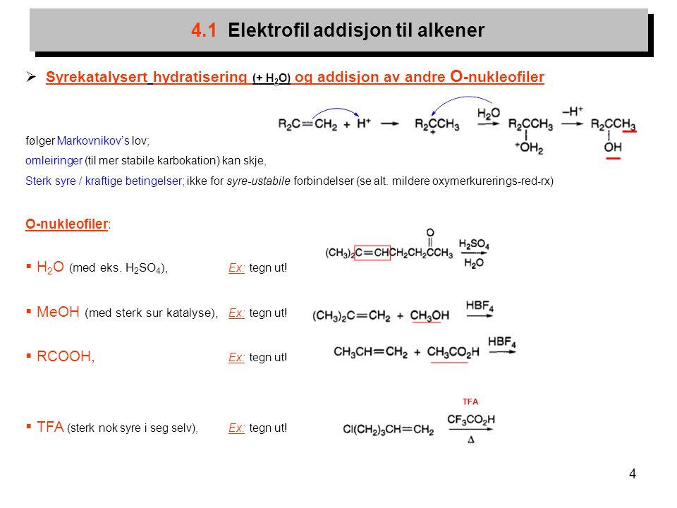 4 4.1 Elektrofil addisjon til alkener  Syrekatalysert hydratisering (+ H 2 O) og addisjon av andre O -nukleofiler følger Markovnikov's lov; omleiring