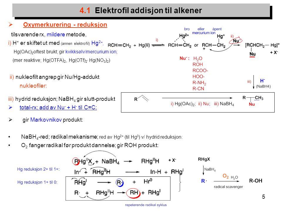 5 4.1 Elektrofil addisjon til alkener  Oxymerkurering - reduksjon tilsvarende rx, mildere metode, i) H + er skiftet ut med (annen elektrofil) Hg 2 +,
