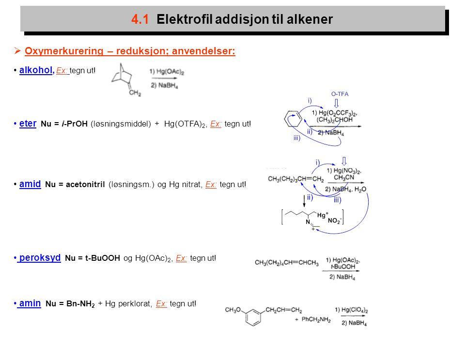 6 4.1 Elektrofil addisjon til alkener  Oxymerkurering – reduksjon; anvendelser: alkohol, Ex: tegn ut! eter Nu = i-PrOH (løsningsmiddel) + Hg(OTFA) 2,