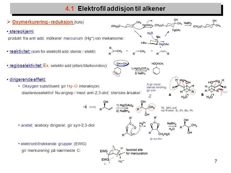 7 4.1 Elektrofil addisjon til alkener  Oxymerkurering - reduksjon (forts) stereokjemi; produkt fra anti add. indikerer mercurium (Hg + ) ion mekanism
